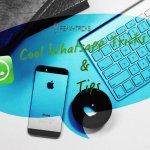 Whatsapp Tricks and Tips: I'm Damn Sure You Don't Know!