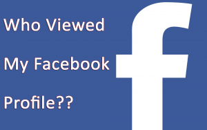 4 Methods To See Who Viewed Your Facebook Profile (2018 Updated)