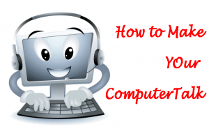 Multiple Ways to Make Your Computer Talk?