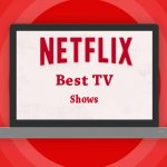 Best TV Shows on Netflix Which You Should Not Miss