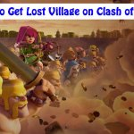 Any Way To Get Lost Clash of Clans Village Back? Yes!