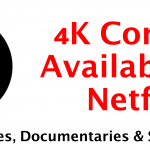 List Of 4K Content Available On Netflix (Series, Movies & Documentaries)