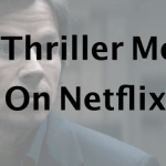 14 Best Thriller Movies on Netflix Which Are Worth Watching!