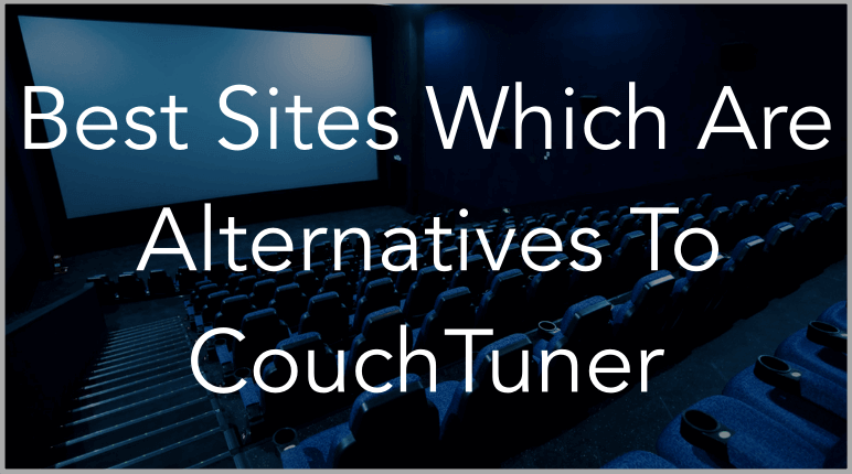 11 best couchtuner alternatives sites similar to couchtuner