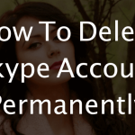 Step By Step Tutorial To Delete Skype Account Permanently