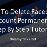 Step By Step Tutorial To Delete Facebook Account Permanently