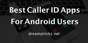 Top 11 Best Caller ID Apps for Android 2018